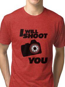 I WILL SHOOT YOU Tri-blend T-Shirt