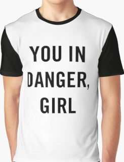 You In Danger, Girl Graphic T-Shirt