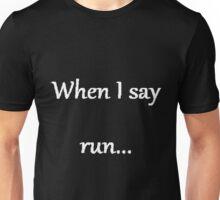 When I say run... Unisex T-Shirt