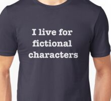 I live for fictional characters (white text) Unisex T-Shirt
