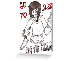 Jeff The Killer - Go To Sleep Greeting Card