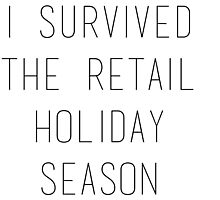 I survived the retail holiday season Photographic Print