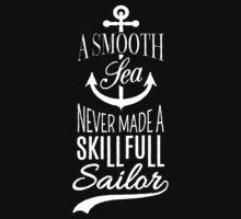 A smooth sea never made a skill full sailor  by raninashah