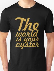 The world is your oyster - Inspirational Quote T-Shirt