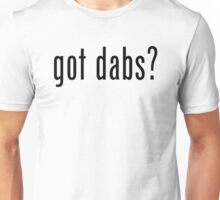Got Dabs? Unisex T-Shirt