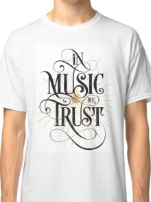 In Music We Trust {Distressed Version} Classic T-Shirt