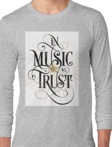In Music We Trust {Distressed Version} Long Sleeve T-Shirt