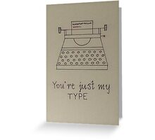 You're My Type  Greeting Card