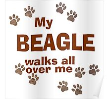 My Beagle Walks All Over Me Poster