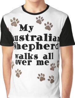 My Australian Shepherd Walks All Over Me Graphic T-Shirt