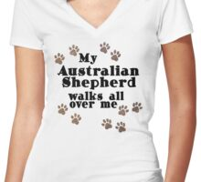 My Australian Shepherd Walks All Over Me Women's Fitted V-Neck T-Shirt