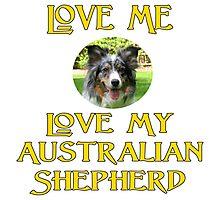 Love Me, Love My Australian Shepherd Photographic Print