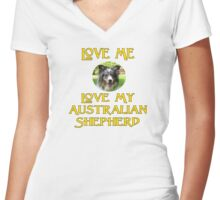Love Me, Love My Australian Shepherd Women's Fitted V-Neck T-Shirt