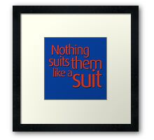 Nothing suits ... like a suit Framed Print