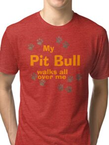 My Pit Bull Walks All Over Me Tri-blend T-Shirt