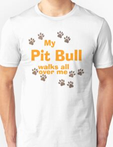 My Pit Bull Walks All Over Me T-Shirt