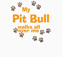 My Pit Bull Walks All Over Me Unisex T-Shirt