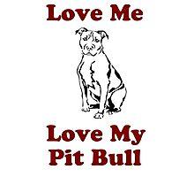Love Me, Love My Pit Bull Photographic Print