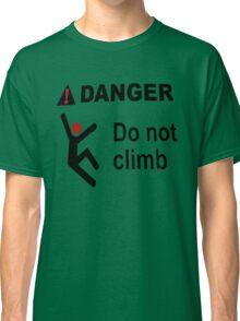 Danger - Do Not Climb Classic T-Shirt