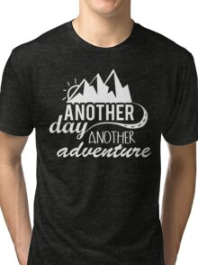 Another Day, Another Adventure. Tri-blend T-Shirt