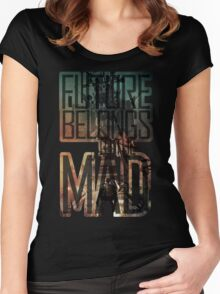 The future belongs to the mad Women's Fitted Scoop T-Shirt
