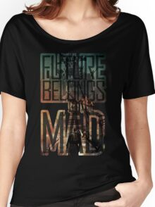 The future belongs to the mad Women's Relaxed Fit T-Shirt