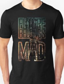 The future belongs to the mad T-Shirt