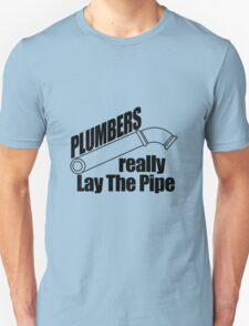 PLUMBERS REALLY LAY THE PIPE T-Shirt
