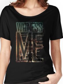 Witness me - Mad Max: Fury road Women's Relaxed Fit T-Shirt