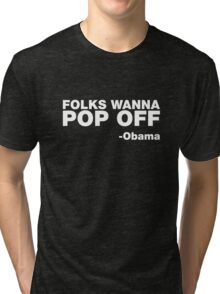 """Folks Wanna Pop Off"" -Obama Quote Tri-blend T-Shirt"