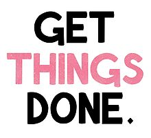 Get Things Done. by TwelveFishermen