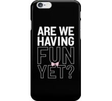 Are We Having Fun Yet? iPhone Case/Skin