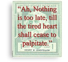 Ah Nothing Is Too Late - Longfellow Canvas Print