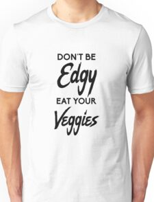 Don't Be Edgy, Eat Your Veggies Unisex T-Shirt