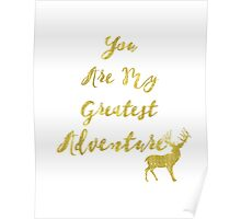you are my greatest adventure gold deer Poster