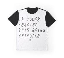 If your reading this bring chipotle Graphic T-Shirt