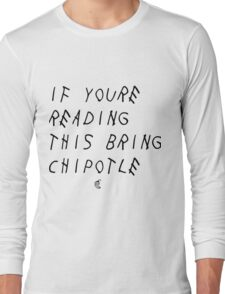 If your reading this bring chipotle Long Sleeve T-Shirt