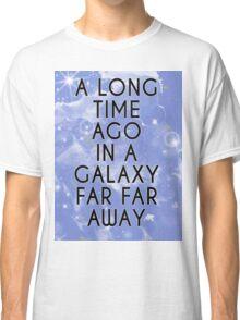 A Long Time Ago in A Galaxy Far Far Away... Classic T-Shirt