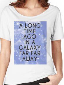 A Long Time Ago in A Galaxy Far Far Away... Women's Relaxed Fit T-Shirt