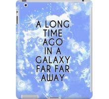 A Long Time Ago in A Galaxy Far Far Away... iPad Case/Skin