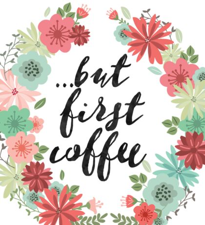 But first coffee flowers Sticker