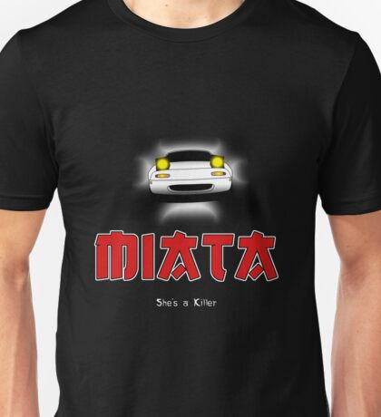 Miata... She's a killer Unisex T-Shirt