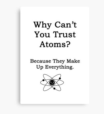 Why can't you trust atoms? Canvas Print