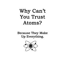 Why can't you trust atoms? Photographic Print