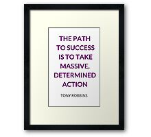 THE PATH  TO SUCCESS  IS TO TAKE MASSIVE, DETERMINED ACTION - ANTHONY ROBBINS QUOTE Framed Print