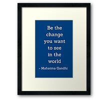 Be the change you want to  see in the world - Gandhi Quote Framed Print