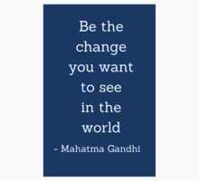 Be the change you want to  see in the world - Gandhi Quote Baby Tee