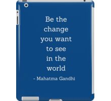 Be the change you want to  see in the world - Gandhi Quote iPad Case/Skin