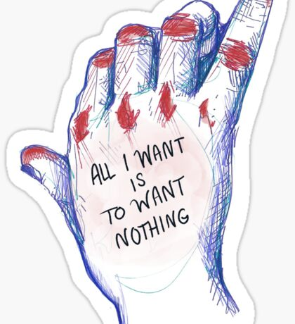 All I Want is to Want Nothing Sticker