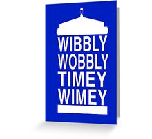 Wibbly Wobbly Timey Wimey - Doctor Who Greeting Card